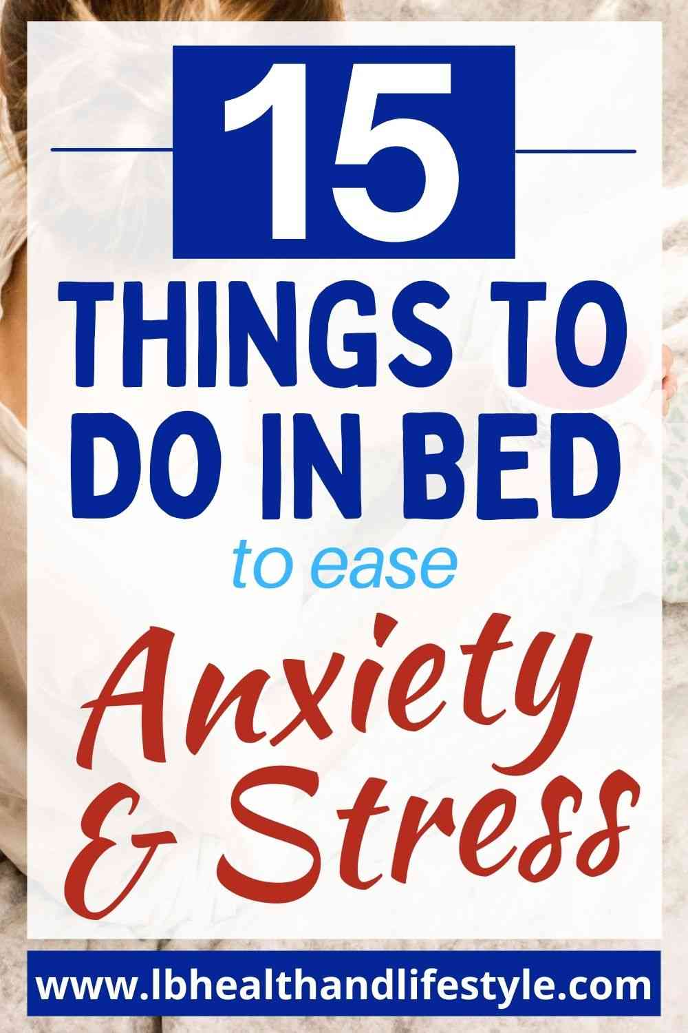 Anxiety and Stress Relief – 15 Things To Do In Bed